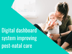 Digital dashboard system improving post-natal care at Chelsea and Westminster