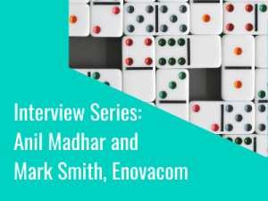 Interview Series: Anil Madhar and Mark Smith, Enovacom