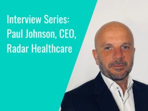 Interview Series: Paul Johnson CEO of Radar Healthcare