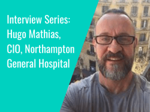 Interview Series: Hugo Mathias, CIO, SIRO & Director of IT, Northampton General Hospital