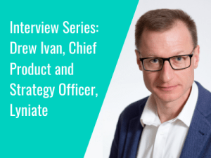 Interview Series: Drew Ivan, Chief Product and Strategy Officer, Lyniate