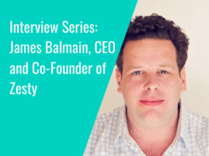 Interview Series: James Balmain, CEO and Co-Founder of Zesty