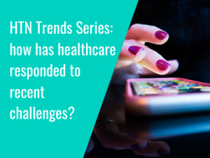 HTN Trends Series: How has healthcare responded to recent challenges?