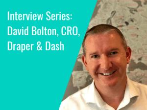 Interview Series: David Bolton, CRO, Draper & Dash