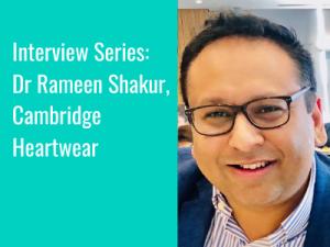Interview Series: Dr Rameen Shakur, Cambridge Heartwear