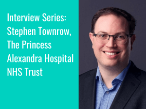 Interview Series: Stephen Townrow, Imaging Systems Manager, The Princess Alexandra Hospital NHS Trust