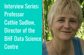 Interview Series: Professor Cathie Sudlow, Director of the BHF Data Science Centre