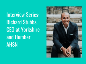 Interview Series: Richard Stubbs, CEO at Yorkshire and Humber AHSN