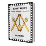 Banquete Maçônico - Origens, Preparação & Ritualística