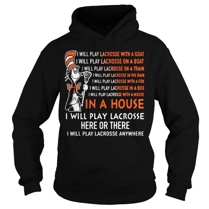 Dr Seuss: I will play lacrosse here or there Hoodie