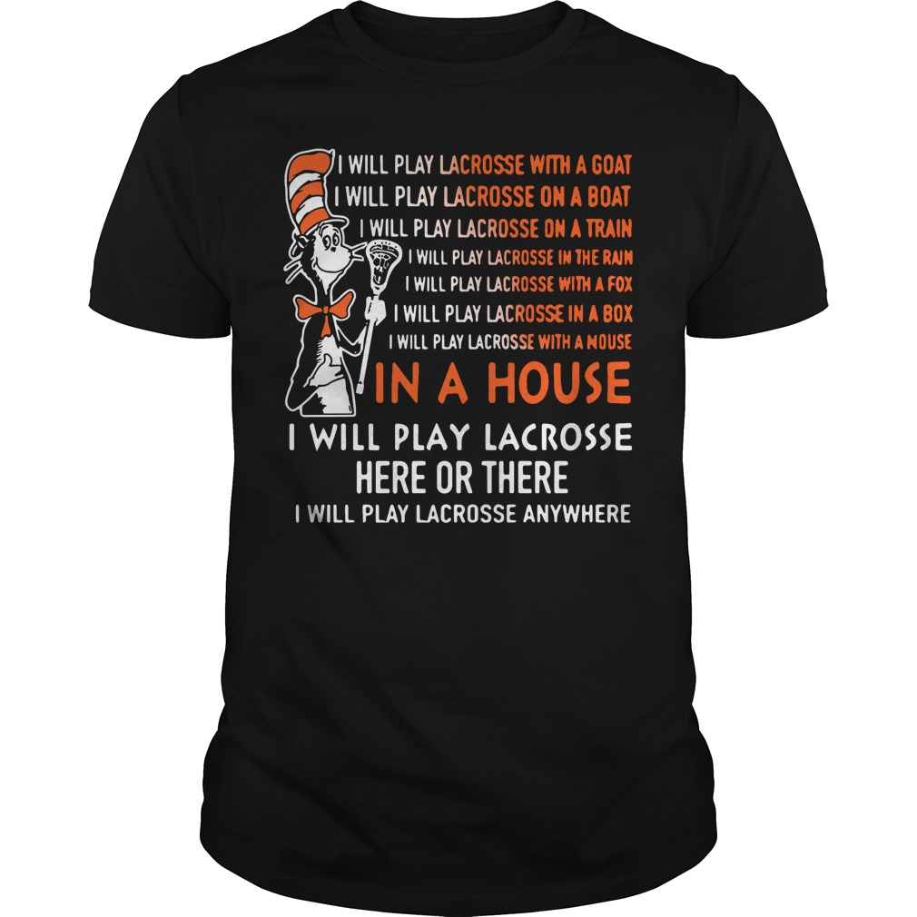 Dr Seuss: I will play lacrosse here or there shirt