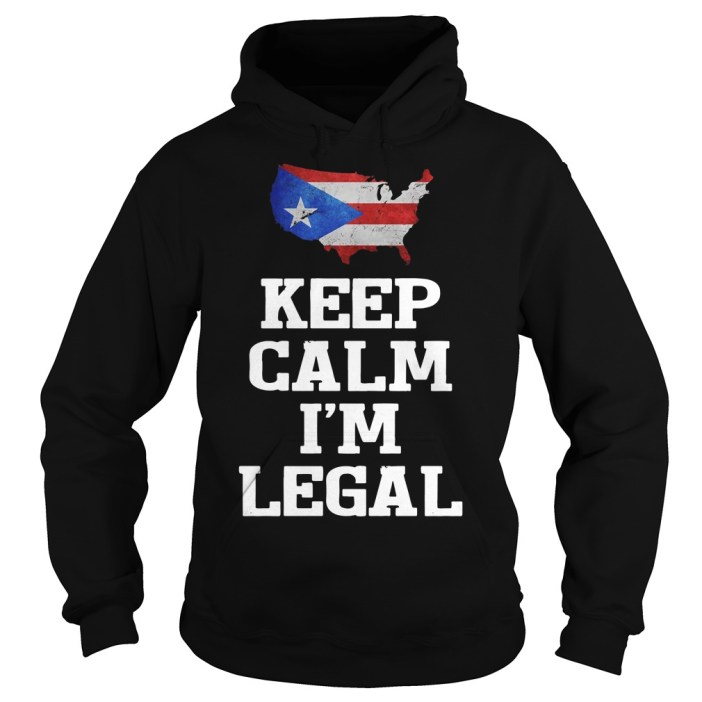 Keep calm I'm Legal Puerto Rico Flag Hoodie