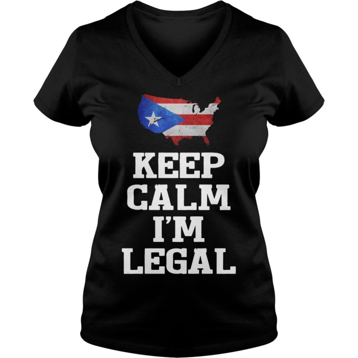 Keep calm I'm Legal Puerto Rico Flag V-neck t-shirt