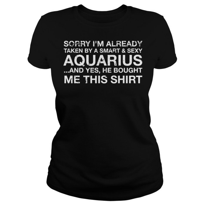 Sorry I'm already taken by a smart and sexy Aquarius Ladies tee
