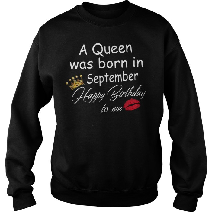 A Queen was born in September Happy Birthday to me Sweater