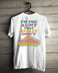 I'm the Aunt that really don't Play-Doh shirt