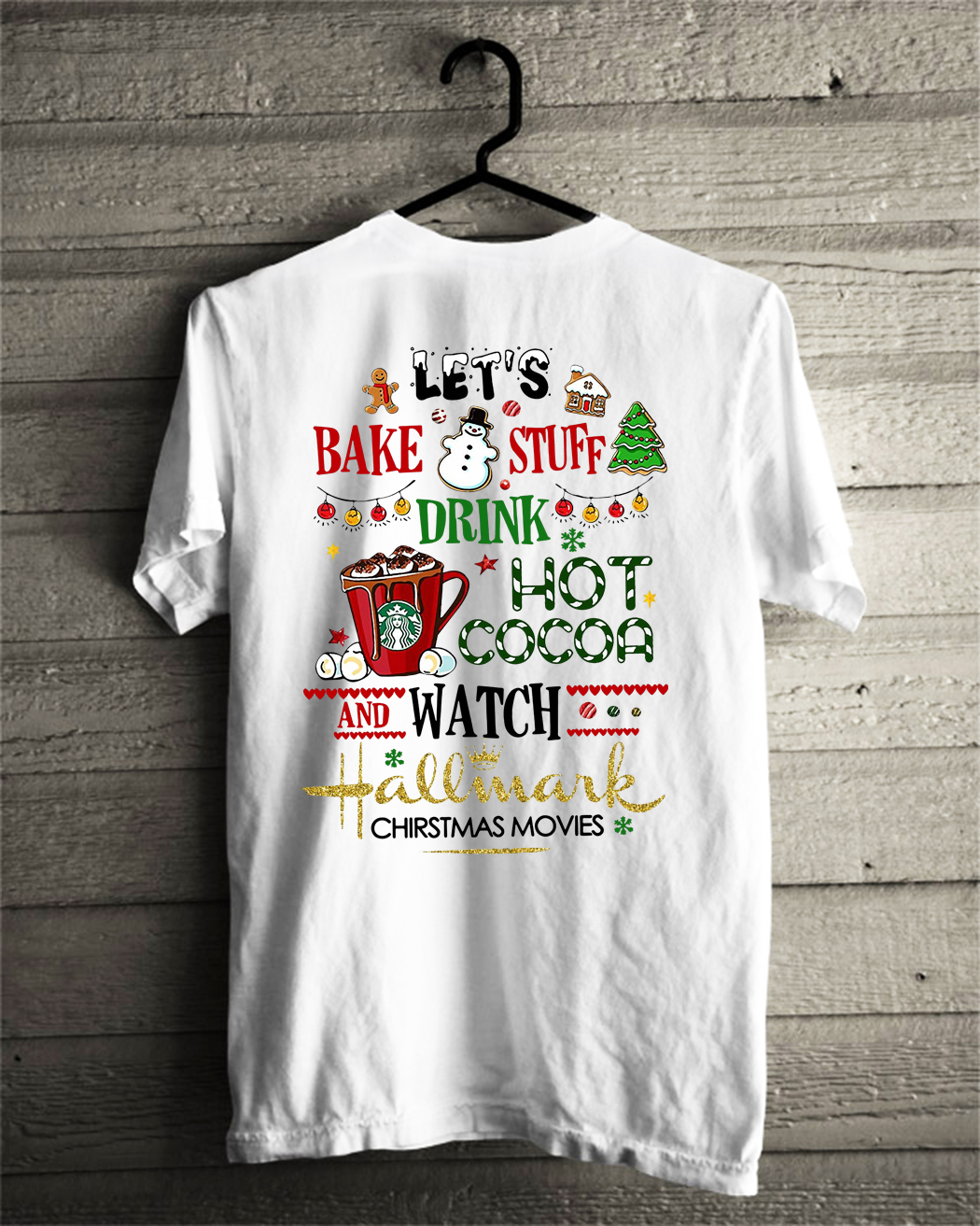 lets bake stuff drink hot cocoa and watch hallmark christmas movies shirt - Watch Hallmark Christmas Movies