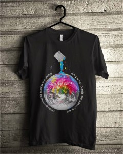 I wouldn't change you for the world but I would change the world shirt