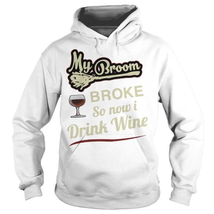 My broom broke so now I drink wine Hoodie