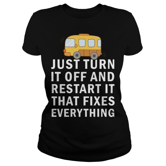 Just turn it off and restart it that fixes everything Ladies tee