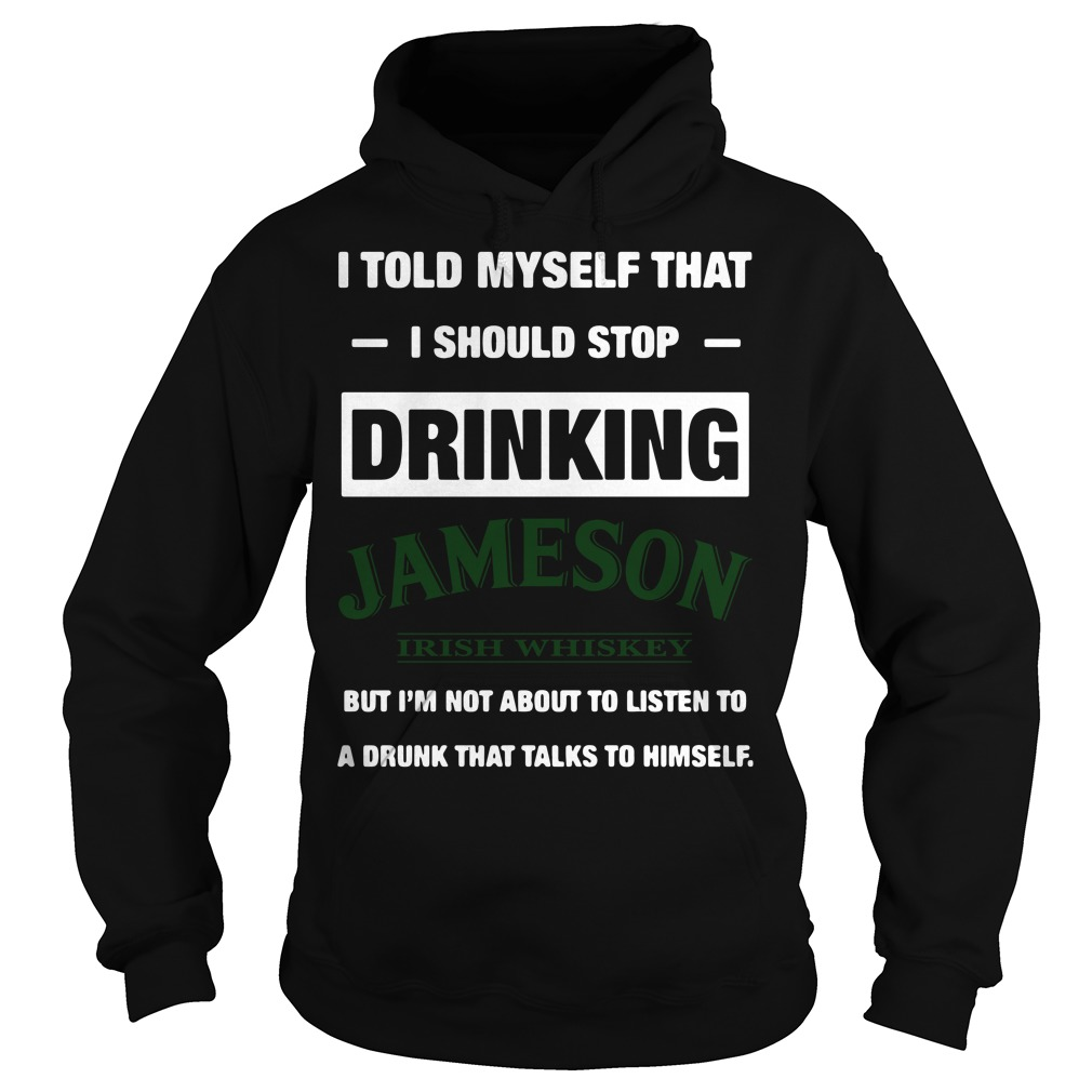 Official I told myself that I should stop drinking Jameson Irish Whiskey Hoodie