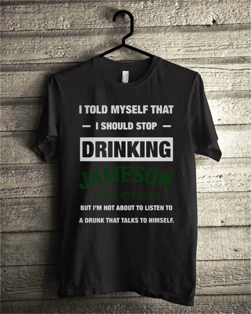 Official I told myself that I should stop drinking Jameson Irish Whiskey shirt