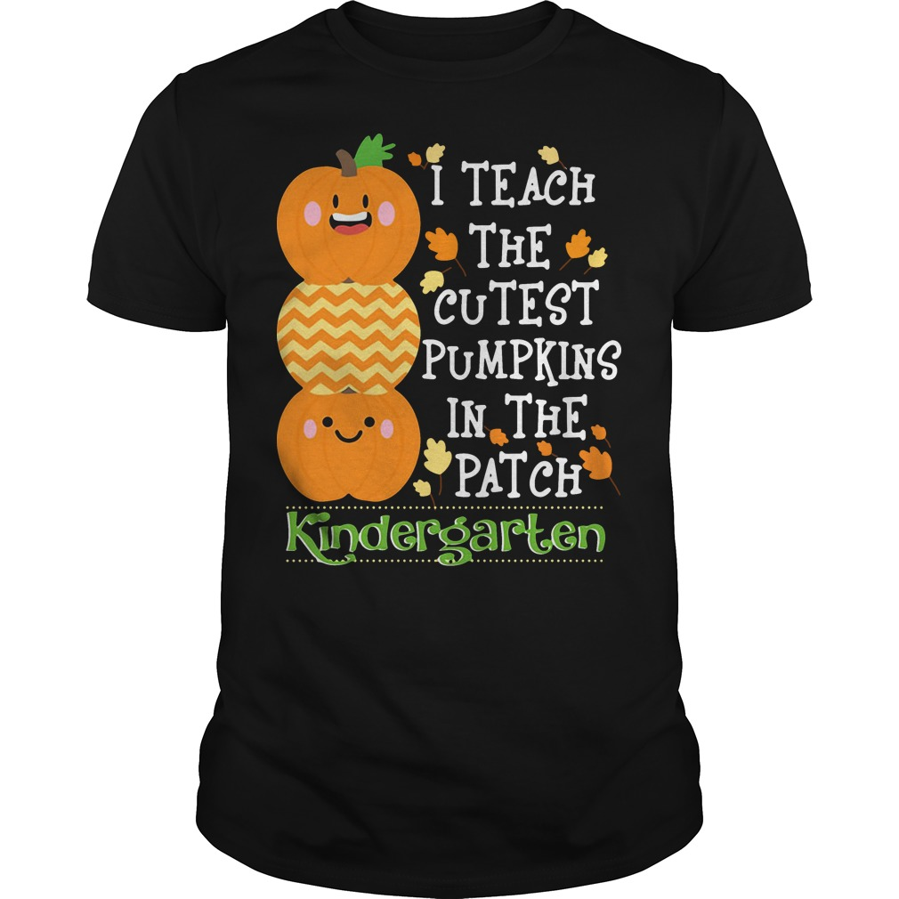 I teach the cutest pumpkins in the patch kindergarten Guys shirt