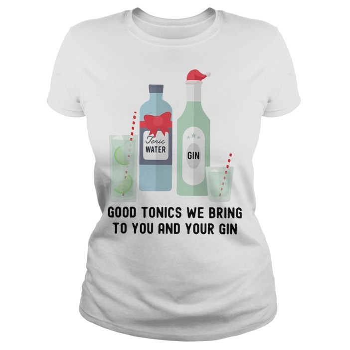 Good tonics we bring to you and your gin Ladies tee