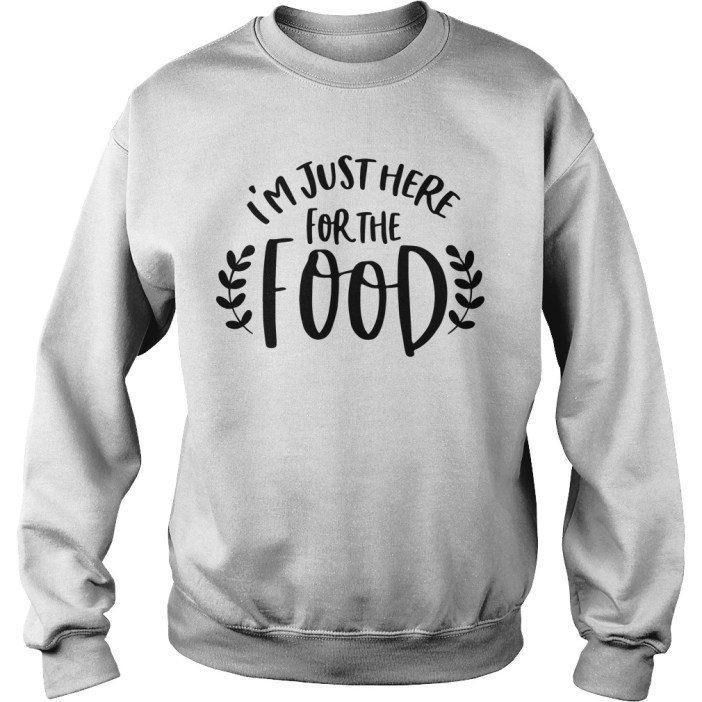 I'm just here for the food Sweater