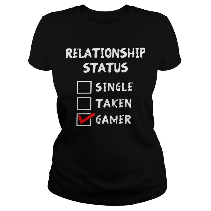 Relationship status single taken gamer Ladies tee