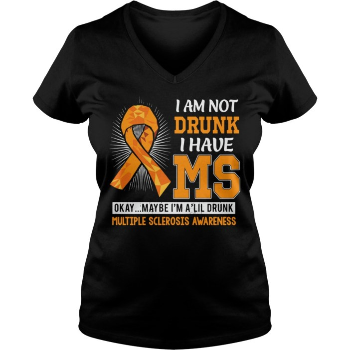 I am not drunk I have MS okay maybe I'm a lil drunk multiple sclerosis awareness V-neck T-shirt