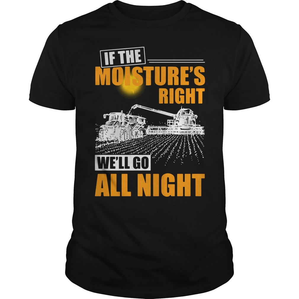 If the moistures right we'll go all night Guys shirt
