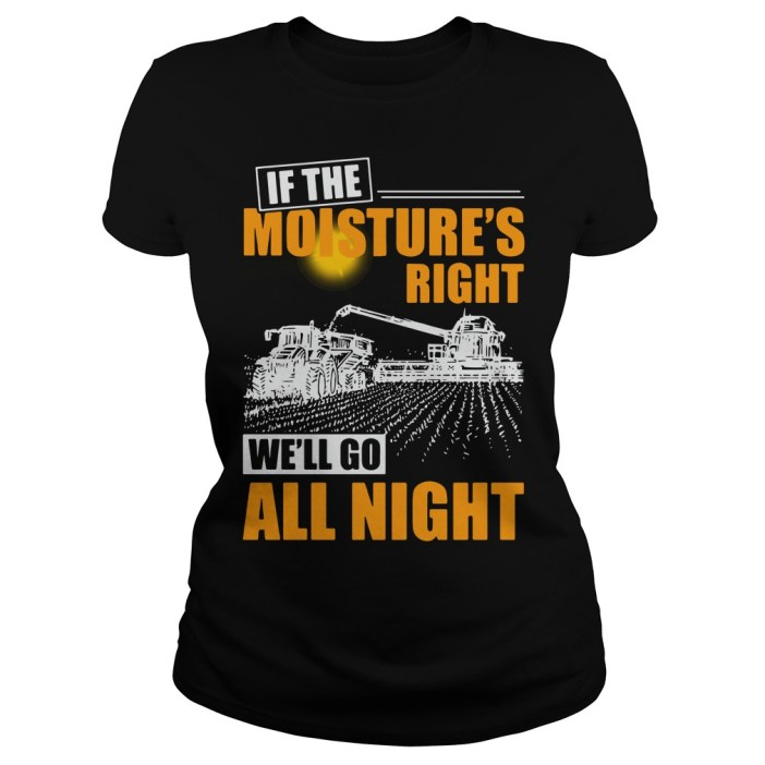 If the moistures right we'll go all night Ladies tee
