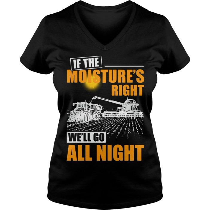 If the moistures right we'll go all night V-neck t-shirt