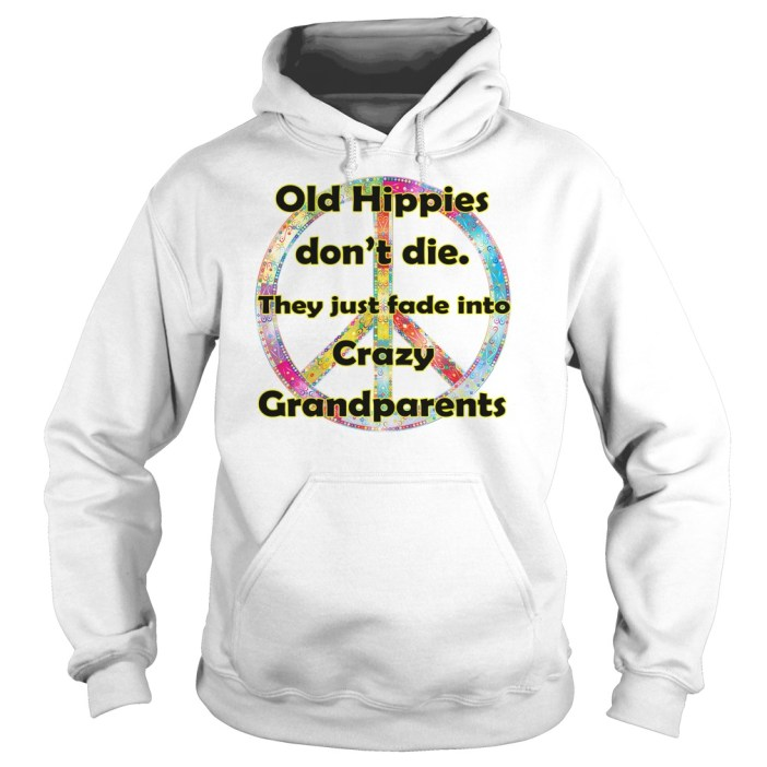Old hippies don't die they just fade into crazy grandparents hoodie