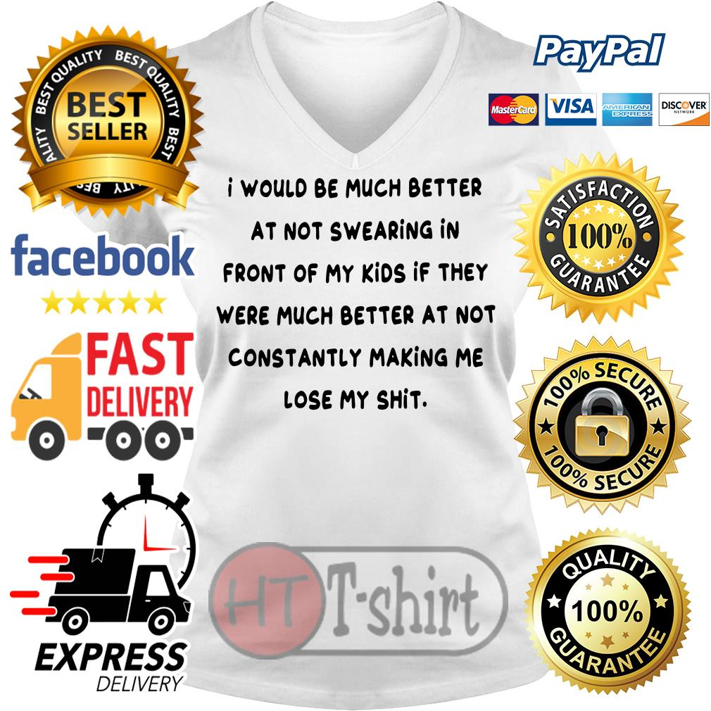 I would be much better at not swearing in front of my kids V-neck t-shirt