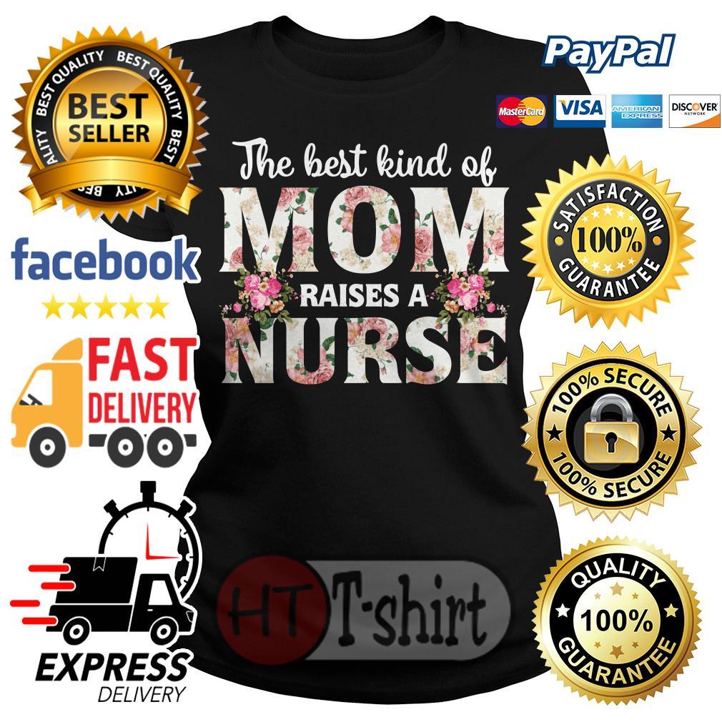 The best kind of mom raises a nurse flower Ladies tee