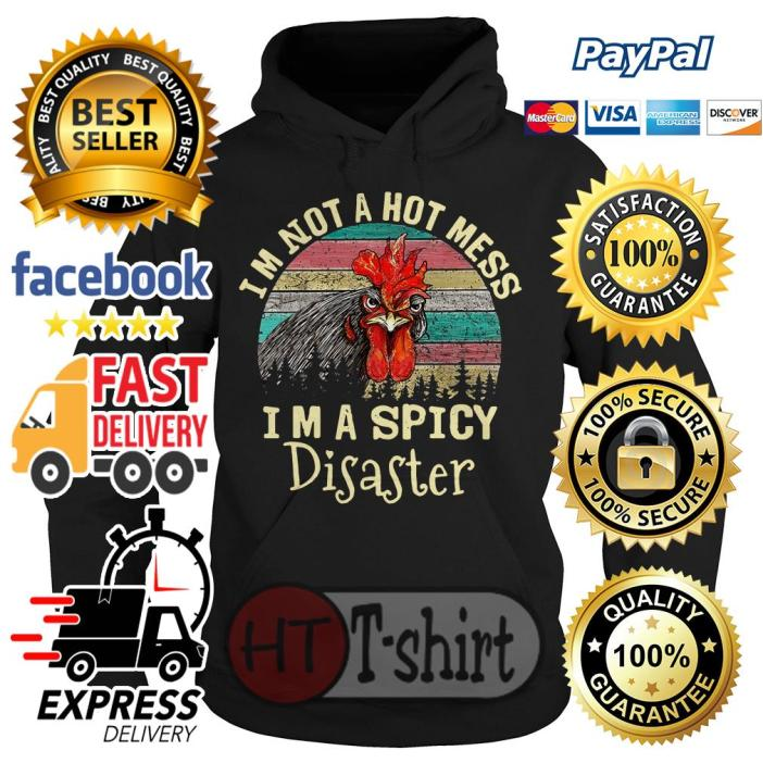 Chicken I'm not a hot mess I'm a spicy disaster vintage HoodieChicken I'm not a hot mess I'm a spicy disaster vintage Hoodie