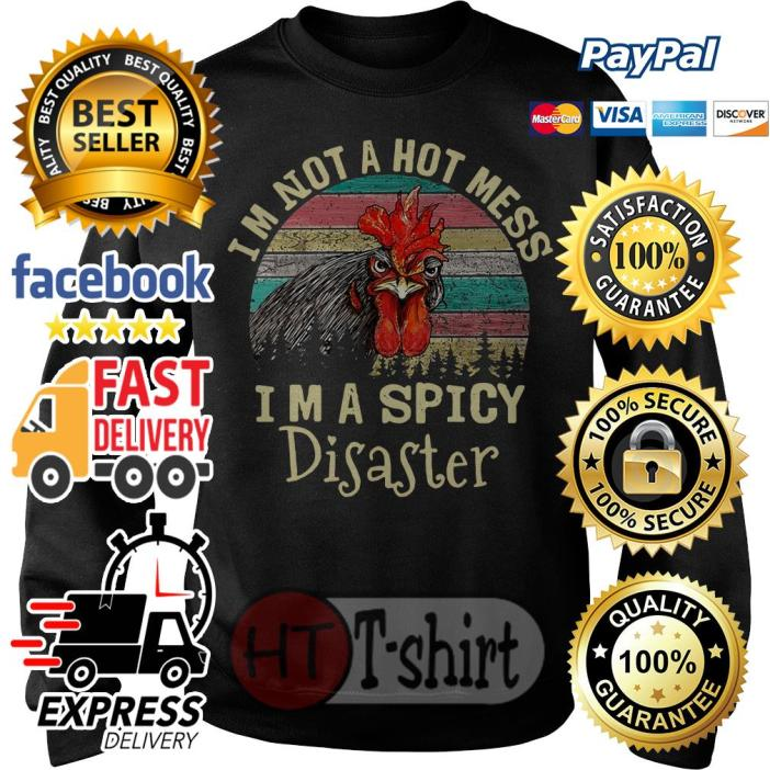Chicken I'm not a hot mess I'm a spicy disaster vintage Sweater