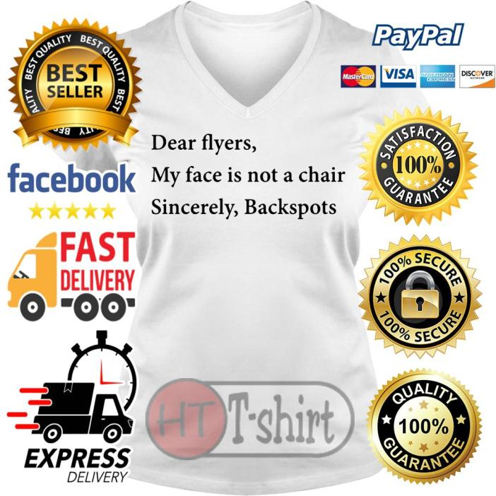 Dear flyers my face is not a chair sincerely backspots V-neck t-shirt