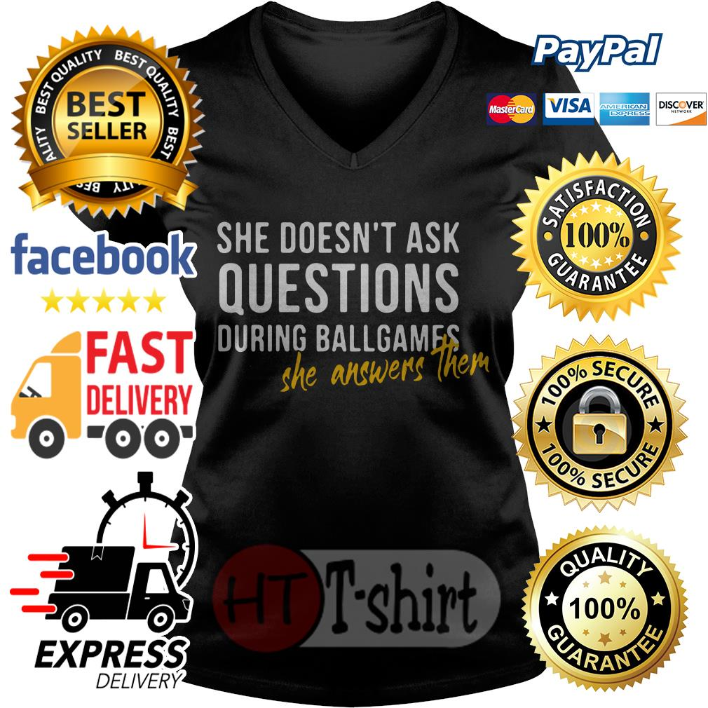 She doesn't ask questions during ballgames she answers them V-neck t-shirt