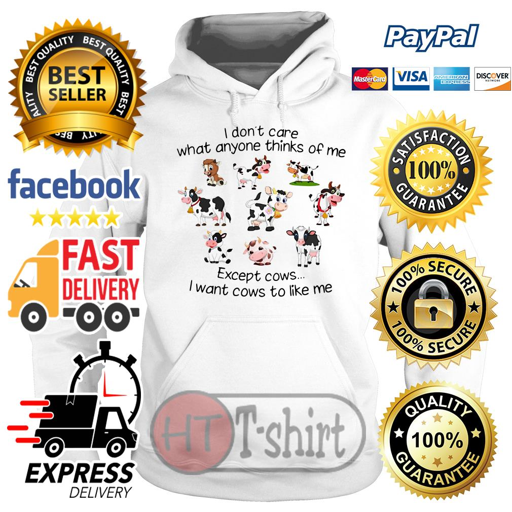 I don't care what anyone thinks of me except cows I want cows to like me Hoodie