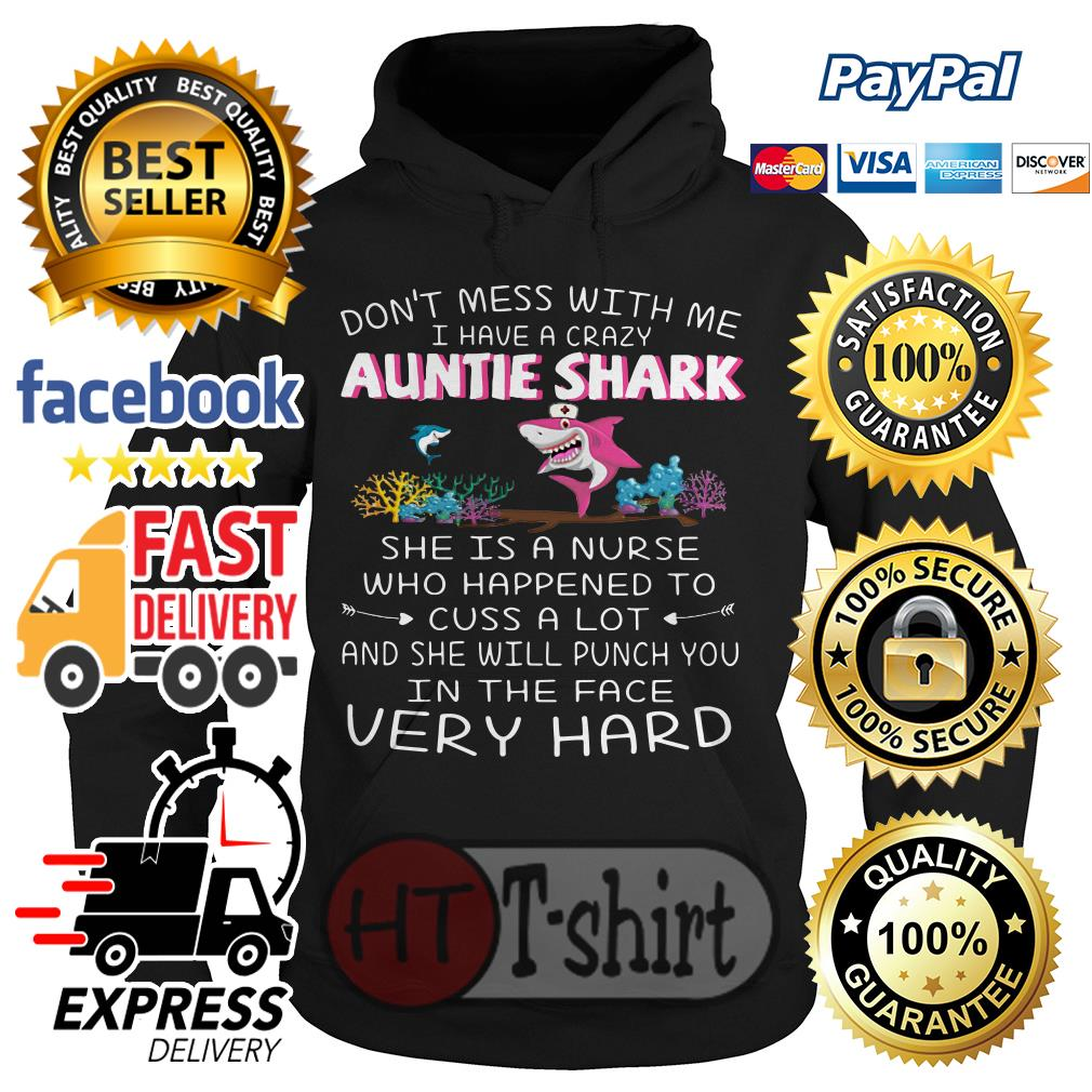 Don't mess with me I have a crazy auntie shark she is a nurse who happened Hoodie