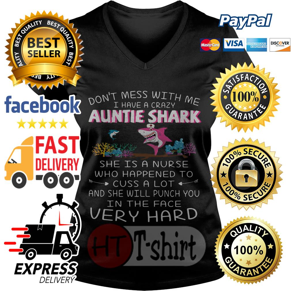 Don't mess with me I have a crazy auntie shark she is a nurse who happened V-neck t-shirt
