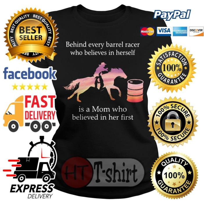 Behind every barrel racer who believes in herself is a mom Ladies tee