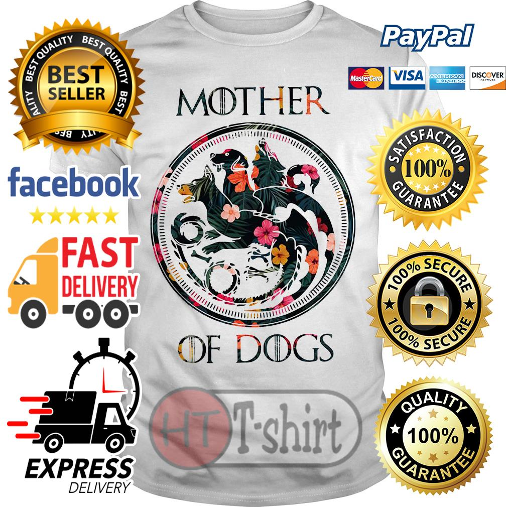 Flower mother of dogs game of Thrones shirt