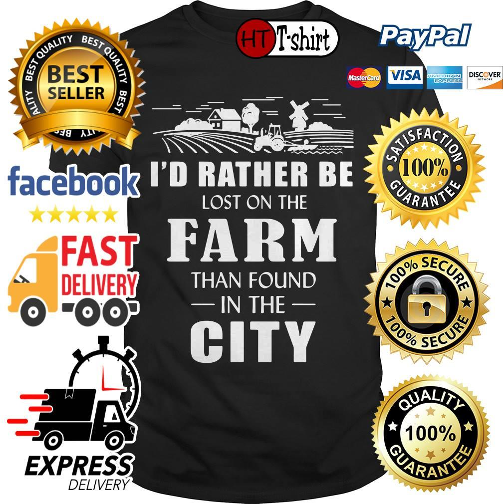 I'd rather be lost on the farm than found in the city shirt