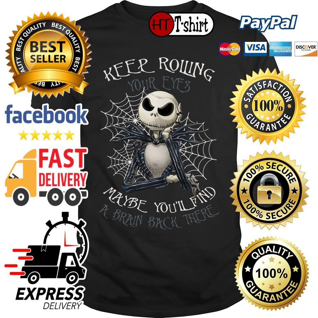 Jack Skellington Keep rolling your eyes maybe you'll find a brain back there shirt