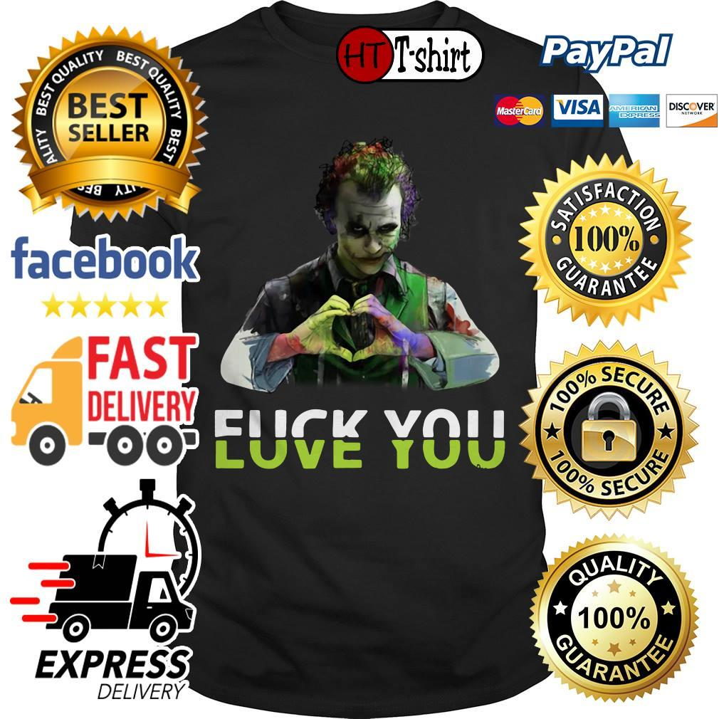 Joker Fuck you and love you shirt