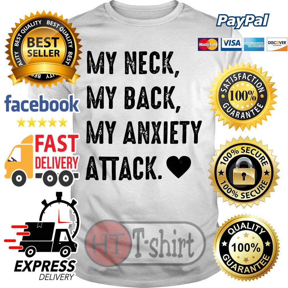 Official My neck my back my anxiety attack shirt